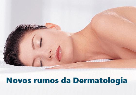 Novos rumos da Dermatologia