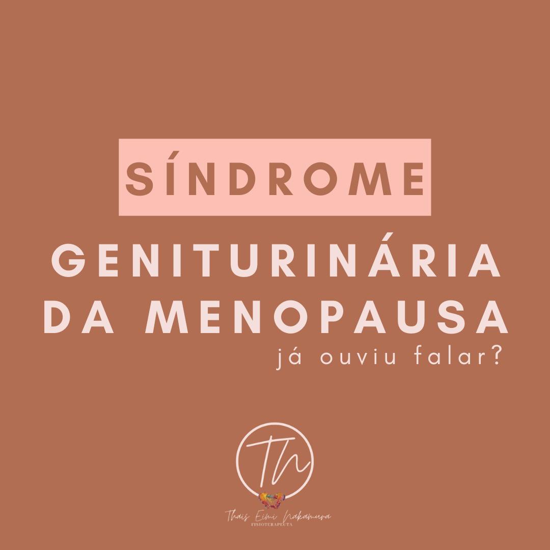 Síndrome geniturinária da menopausa, já ouviu falar?