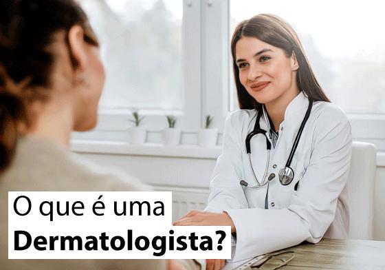 O que é uma dermatologista?