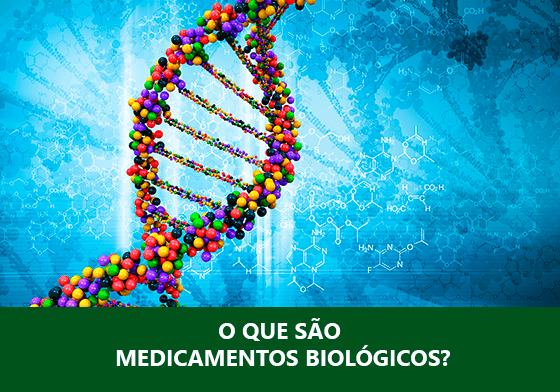 O QUE SÃO MEDICAMENTOS BIOLÓGICOS?